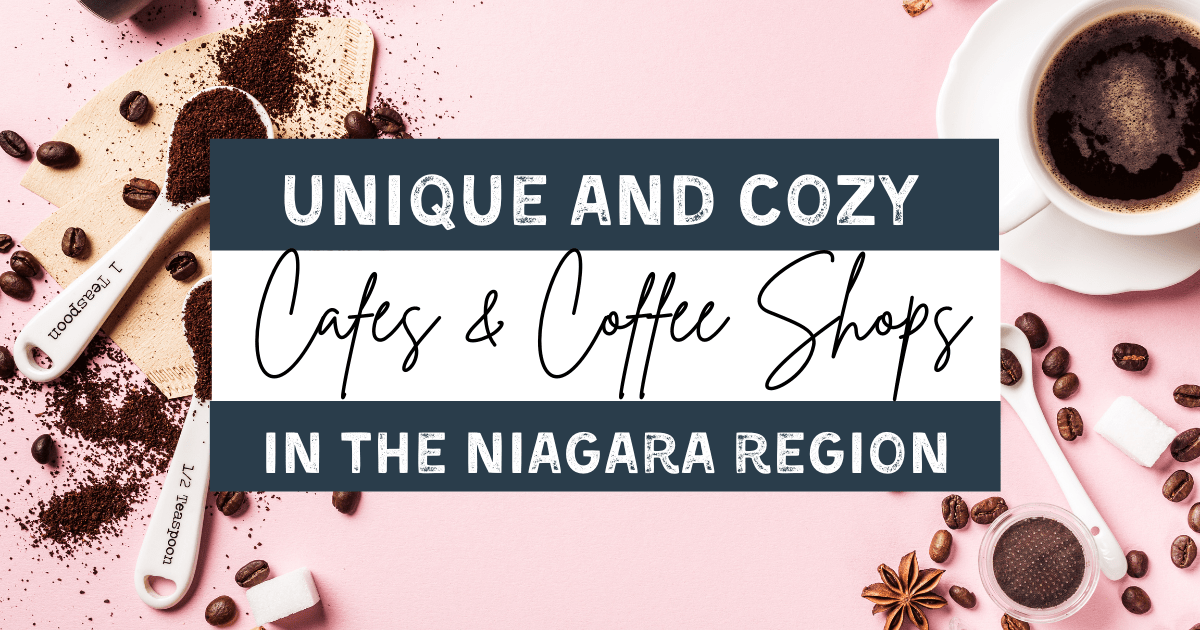 Unique Cafes and Coffee Shops in Niagara